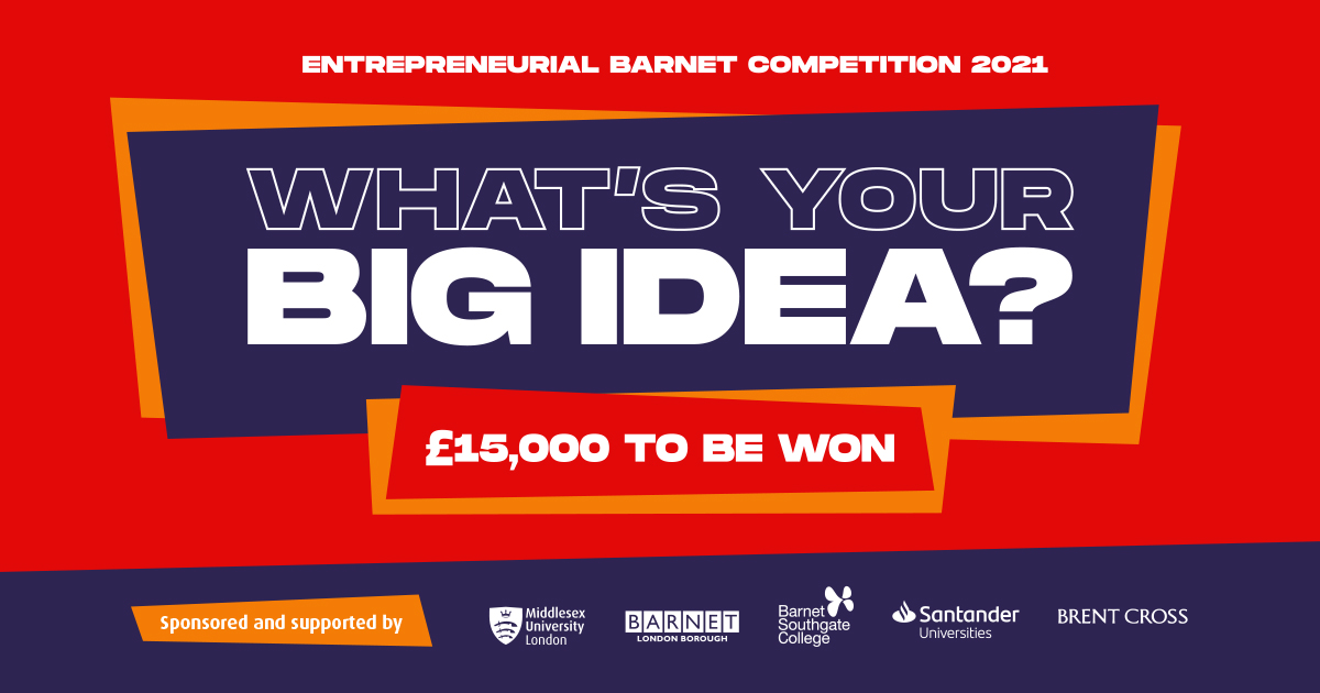 Text in banner reads: Entrepreneurial Barnet Competition Barnet. £10,000 to be won. What's your big idea? Supported and sponsored by Middlesex University London, London Borough of Barnet, Barnet Southgate College, Santander Universities.